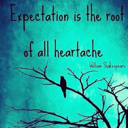 Expectation is root of all heartache